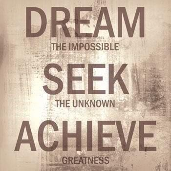 dream-the-impossible-seek-the-unknown-achieve-greatness